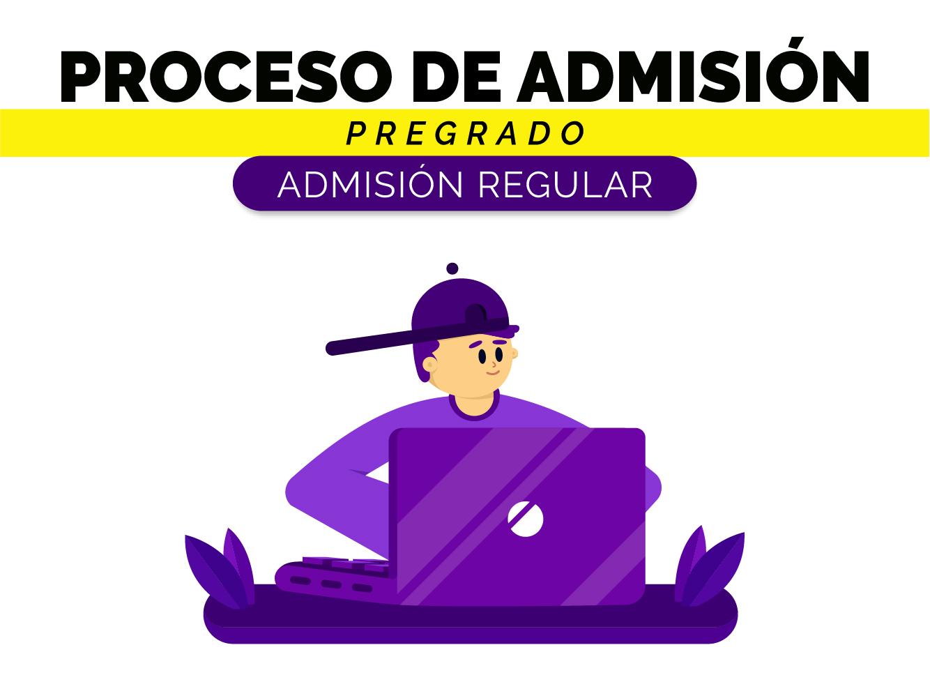Conoce el proceso de admisión regular