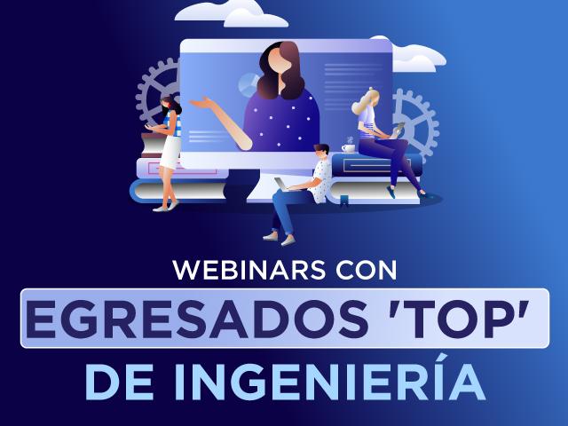 Webinars con egresados 'top' de Ingeniería